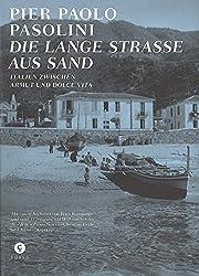 Die Lange Straße aus Sand: Italien zwischen Armut und Dolce Vita. (Pasolini-Edition)