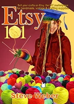 Etsy 101: Sell Your Crafts on Etsy, the DIY Marketplace for Handmade, Vintage and Crafting Supplies (English Edition) von [Weber, Steve]