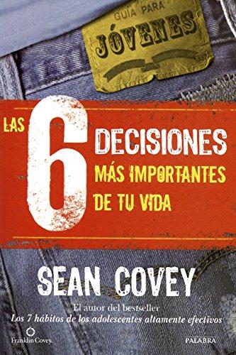Las 6 decisiones más importantes de tu vida (Educación y familia) por Sean Covey