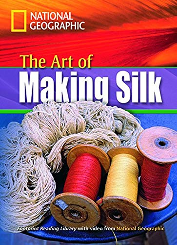 The art of making silk. Footprint reading library. 1600 headwords. Level B1. Con DVD-ROM. Con Multi-ROM (National Geographic Footprint Reading Library)