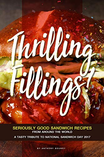 Thrilling Fillings!: Seriously Good Sandwich Recipes from Around the World - A Tasty Tribute to National Sandwich Day 2017 Cracker Tray