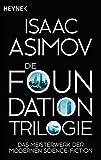 Die Foundation-Trilogie: Foundation / Foundation und Imperium / Zweite Foundation (Roboter und Foundation – der Zyklus 11)