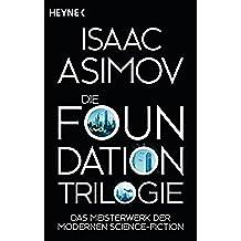 Die Foundation-Trilogie: Foundation / Foundation und Imperium / Zweite Foundation (Roboter und Foundation – der Zyklus 11) (German Edition)