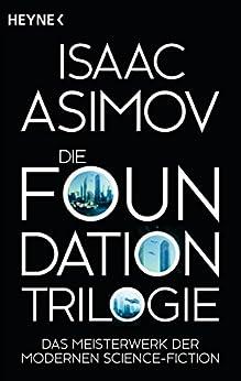 Die Foundation-Trilogie: Foundation / Foundation und Imperium / Zweite Foundation (Roboter und Foundation – der Zyklus 11) von [Asimov, Isaac]