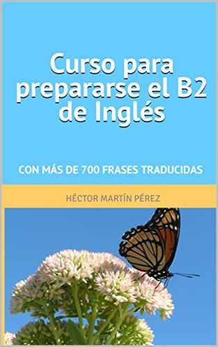 Curso prepararse B2 inglés: Con más 700 frases traducidas