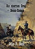 Die eisernen Drei: + Bonus-Roman (German Edition)