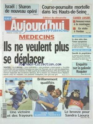 AUJOURD'HUI EN FRANCE [No 1535] du 12/02/2006 - ISRAEL - SHARON DE NOUVEAU OPERE - COURSE-POURSUITE MORTELLE DANS LES HAUTS-DE-SEINE - MEDECINS - ILS NE VEULENT PLUS SE DEPLACER - GRIPPE AVIAIRE - LE VIRUS ENTRE DANS L'UNION EUROPEENNE - JAG DE BELLOUET - QUERELLE DE PROPRIETAIRES - ENQUETE SUR LA GALAXIE RUQUIER - LES SPORTS - FOOT - COUPE DAVIS ET J.O. AVEC SANDRA LAOURA