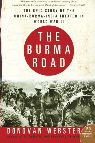 The Burma Road: The Epic Story of the China-Burma-India Theater in World War II by Donovan Webster (2004-09-07)