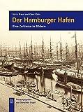 Der Hamburger Hafen: Eine Zeitreise in Bildern (Bilder der Schifffahrt)