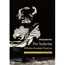 Por bulerías : 100 años de compás flamenco (Los Palos De Flamenco / Flamenco's Sticks)