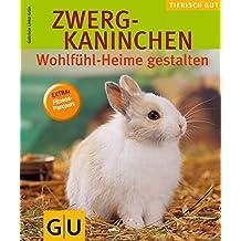 Zwergkaninchen - Wohlfühl-Heime gestalten (GU Tierisch gut)