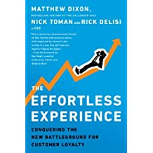 Effortless Experience Conquering the New Battleground for Customer Loyalty by Nicholas Toman, Rick DeLisi Matthew Dixon (2013-09-26)