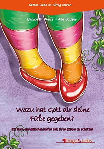 Wozu hat Gott dir deine Füße gegeben?: Ein Buch, das Mädchen helfen soll, ihren Körper zu schützen