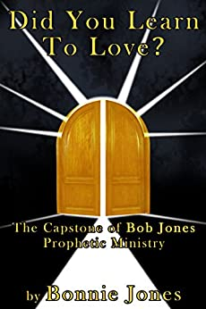 Did You Learn To Love?: The Capstone of Bob Jones Prophetic Ministry (English Edition) di [Jones, Bonnie]