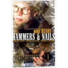 Hammers & Nails: The Life and Music of Mark Heard by Matthew T Dickerson (2003-05-03)