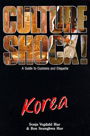 Culture Shock! Korea: A Guide to Customs and Etiquette by Vedahl Sonja Hur (1998-01-03)