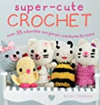 Super-Cute Crochet: Over 35 Adorable...