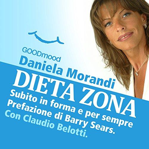 Dieta Zona, subito in forma e per sempre | Daniela Morandi