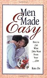 Men Made Easy : How to Get What You Want from Your Man by Kara Oh (1999-03-02)