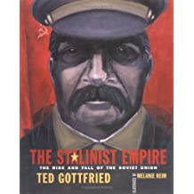 Stalinist Empire, The (Rise and Fall of the Soviet Union) by Ted Gottfried (2002-09-01)