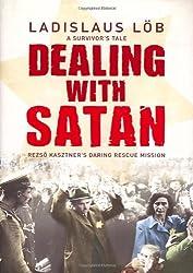 Dealing with Satan: Rezso Kasztner's Daring Rescue of Hungarian Jews