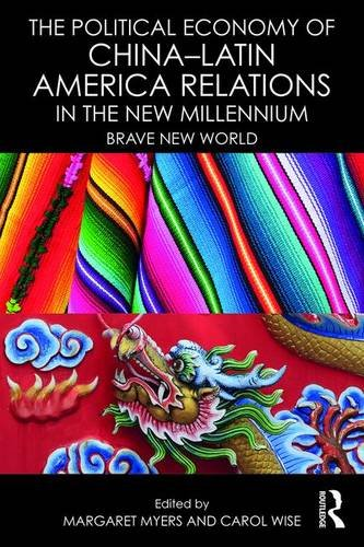 the-political-economy-of-china-latin-america-relations-in-the-new-millennium-brave-new-world