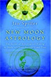 New Moon Astrology: The Secret of Astrological Timing to Make All Your Dreams Come True by Jan Spiller (2001-10-30) - Jan Spiller