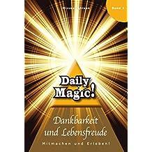 Daily Magic - Dankbarkeit und Lebensfreude: Mitmachen und Erleben! (German Edition)