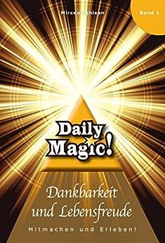 Daily Magic - Dankbarkeit und Lebensfreude: Mitmachen und Erleben! von [Ighisan, Mircea]