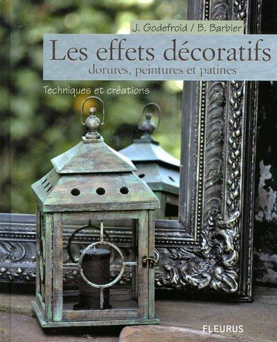Les effets décoratifs : Dorures, peintures et patines : techniques et créations