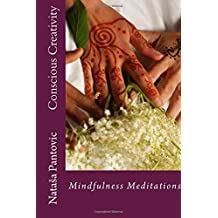 Conscious Creativity: Mindfulness Meditations: Volume 7 (Alchemy of Love Mindfulness Training)