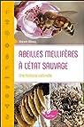 Abeilles mellifères à l'état sauvage - Une histoire naturelle par Albouy
