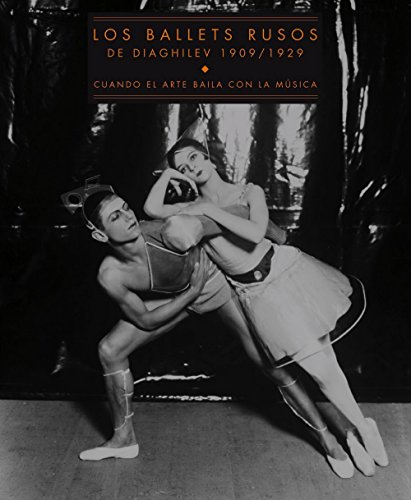 Los ballets rusos de Diaghilev 1909/1929: Cuando el arte baila con la música (Arte y Fotografía)