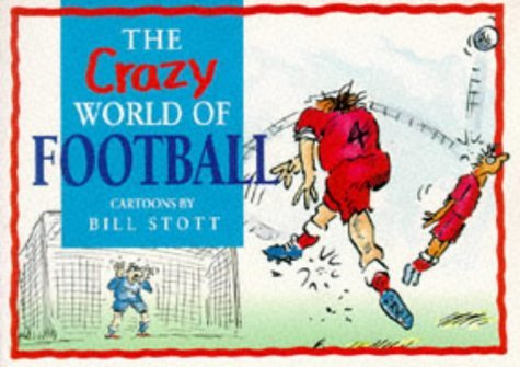 The Crazy World of Football (The Crazy World Series) by Bill Stott (1994-04-15)