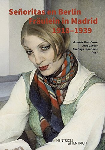 Señoritas en Berlín  Fräulein in Madrid (1918–1939): El papel de la mujer en los intercambios culturales hispanoalemanes de entreguerras. Die Rolle ... zwischen den beiden Weltkriegen
