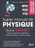 Super manuel de physique, tout le semestre 1 de prépa, PTSI-PCSI-MPSI