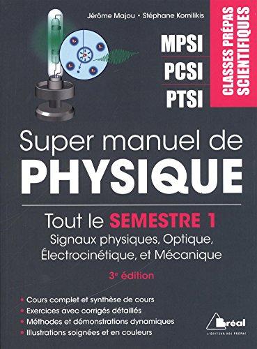 Super manuel de physique, tout le semestre 1 de prépa, PTSI-PCSI-MPSI par Jérôme Majou