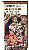 Die Botschaft der Psalmen: Mit dem Papst beten II - Johannes Paul II