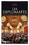 Les diplomates - Derrière la façade des ambassades de France