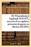 De Wissembourg à Ingolstadt 1870-1871 : souvenirs d'un capitaine prisonnier de guerre en Bavière