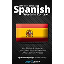 2000 Most Common Spanish Words in Context: Get Fluent & Increase Your Spanish Vocabulary with 2000 Spanish Phrases (Spanish Language Lessons Mastery) (English Edition)