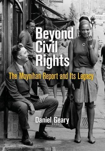 Beyond Civil Rights: The Moynihan Report and Its Legacy (Politics & Culture in Modern America) by Daniel Geary (2015-06-19)