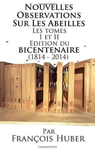 Les Nouvelles Observations Sur Les Abeilles Les Tomes I Et II Edition Du Bicentenaire (1814 - 2014) par Francois Huber