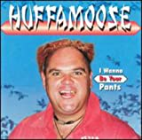 Songtexte von Huffamoose - I Wanna Be Your Pants