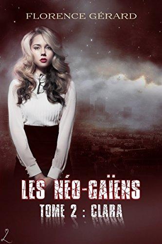 Clara: Saga de romance dystopique (Les Néo-Gaïens t. 2) par Florence Gérard