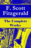 The Complete Works of F. Scott Fitzgerald: The Great Gatsby, Tender Is the Night, This Side of Paradise, The Curious Case of Benjamin Button, The Beautiful ... of the Last Tycoon and many more stories...