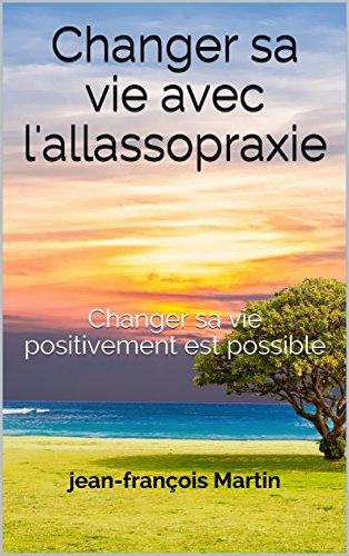 Couverture du livre Changer sa vie avec l'allassopraxie: Changer sa vie positivement est possible