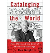 By Wright, Alex ( Author ) [ Cataloging the World: Paul Otlet and the Birth of the Information Age By Jun-2014 Hardcover