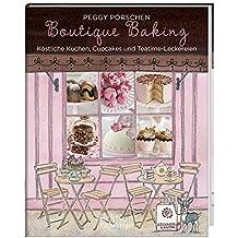 Boutique Baking - Köstliche Kuchen, Cupcakes und Teatime-Leckereien