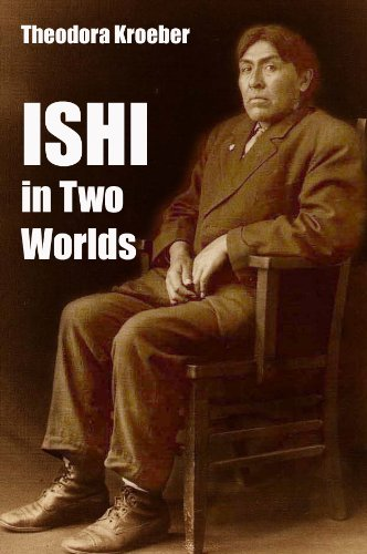 ISHI In Two Worlds: A Biography of the last Wild Indian in North America (English Edition)